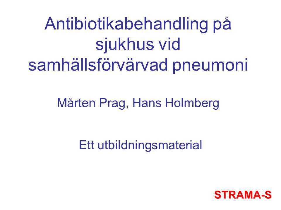 Antibiotikabehandling på sjukhus vid samhällsförvärvad pneumoni Mårten Prag, Hans Holmberg Ett utbildningsmaterial STRAMA-S