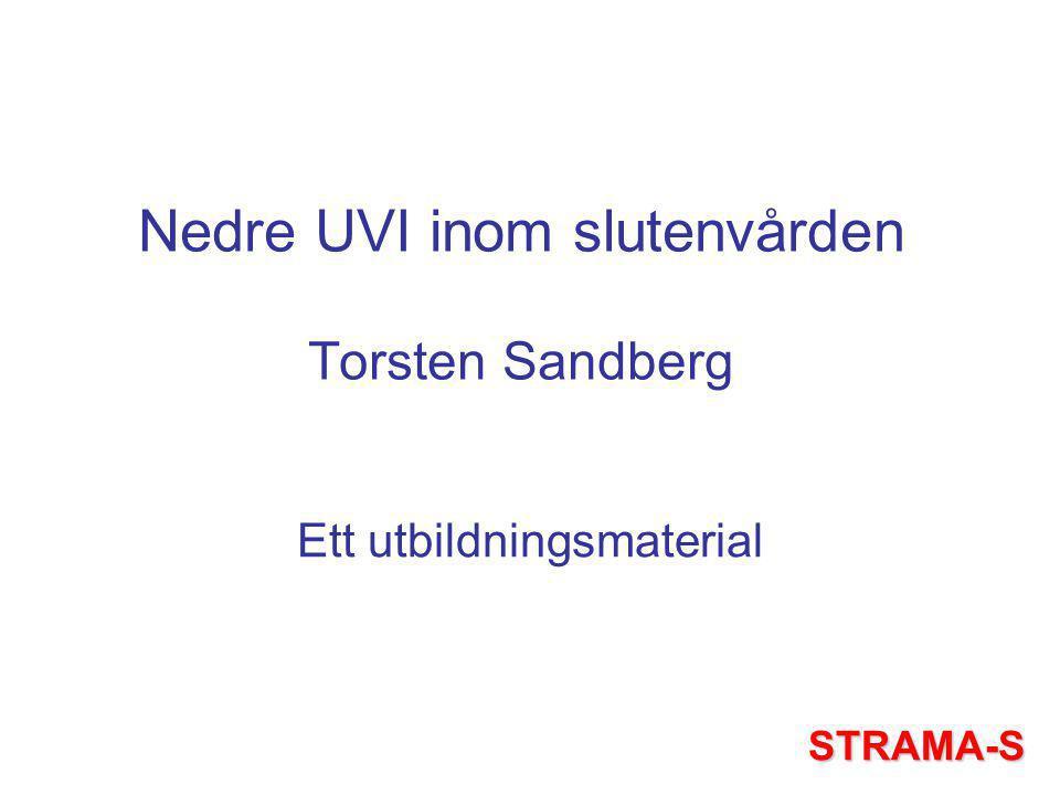 Nedre UVI inom slutenvården Torsten Sandberg Ett utbildningsmaterial STRAMA-S