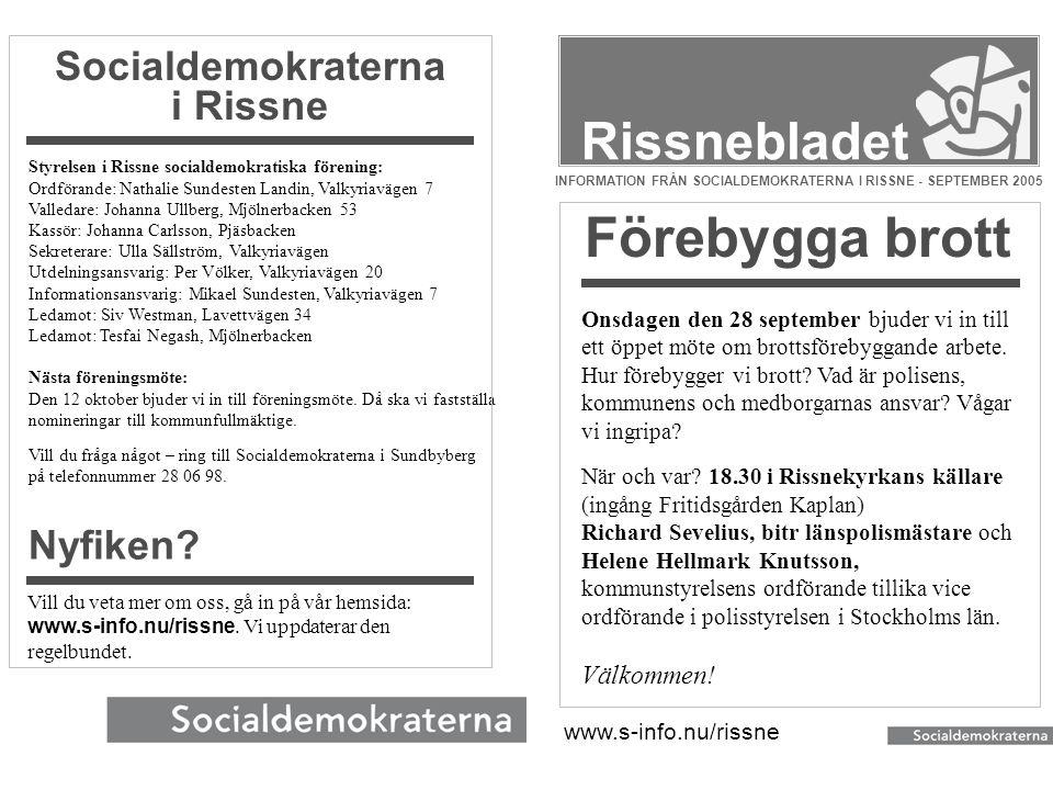 Rissnebladet Styrelsen i Rissne socialdemokratiska förening: Ordförande: Nathalie Sundesten Landin, Valkyriavägen 7 Valledare: Johanna Ullberg, Mjölne