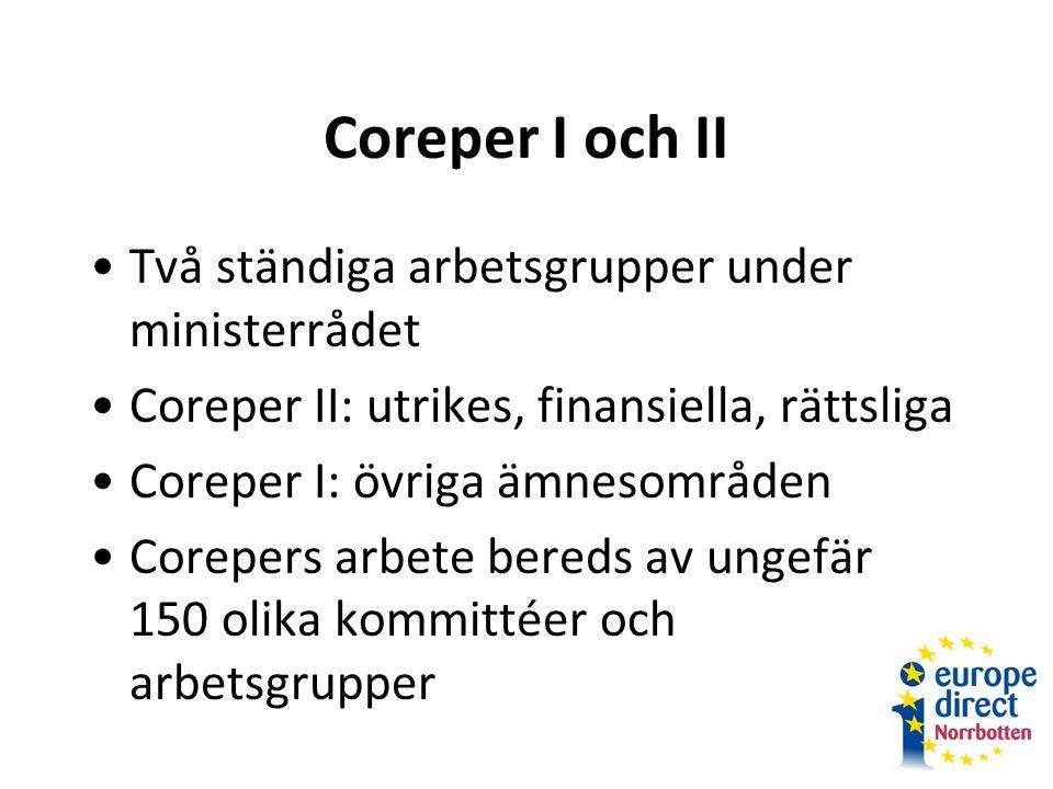 Coreper I och II Två ständiga arbetsgrupper under ministerrådet Coreper II: utrikes, finansiella, rättsliga Coreper I: övriga ämnesområden Corepers arbete bereds av ungefär 150 olika kommittéer och arbetsgrupper