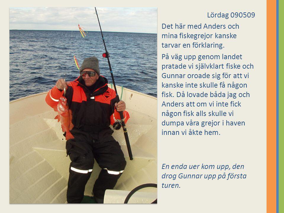 Lördag 090509 Det här med Anders och mina fiskegrejor kanske tarvar en förklaring. På väg upp genom landet pratade vi självklart fiske och Gunnar oroa