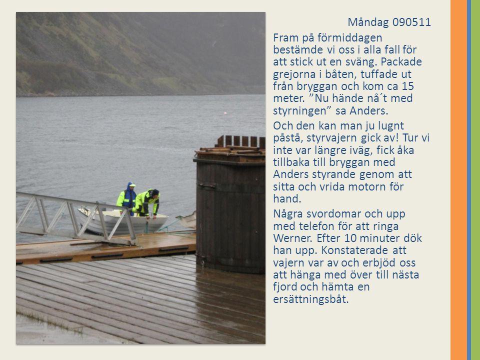 Måndag 090511 Fram på förmiddagen bestämde vi oss i alla fall för att stick ut en sväng. Packade grejorna i båten, tuffade ut från bryggan och kom ca