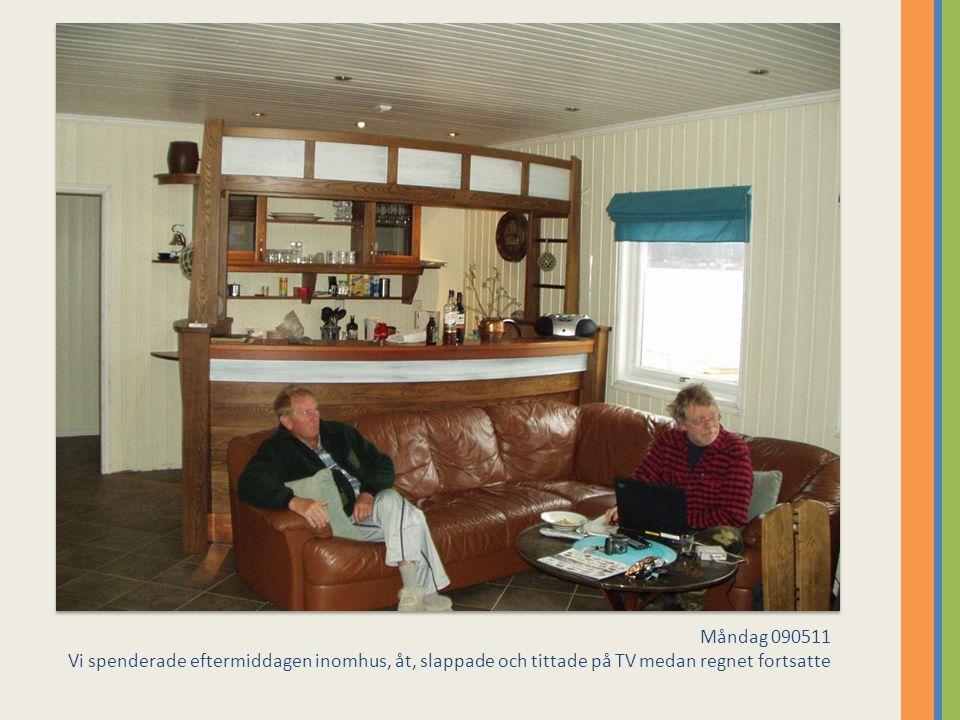 Måndag 090511 Vi spenderade eftermiddagen inomhus, åt, slappade och tittade på TV medan regnet fortsatte