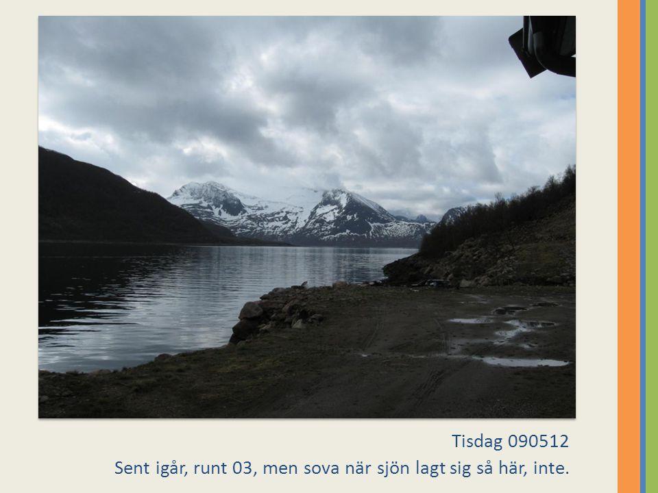 Tisdag 090512 Sent igår, runt 03, men sova när sjön lagt sig så här, inte.