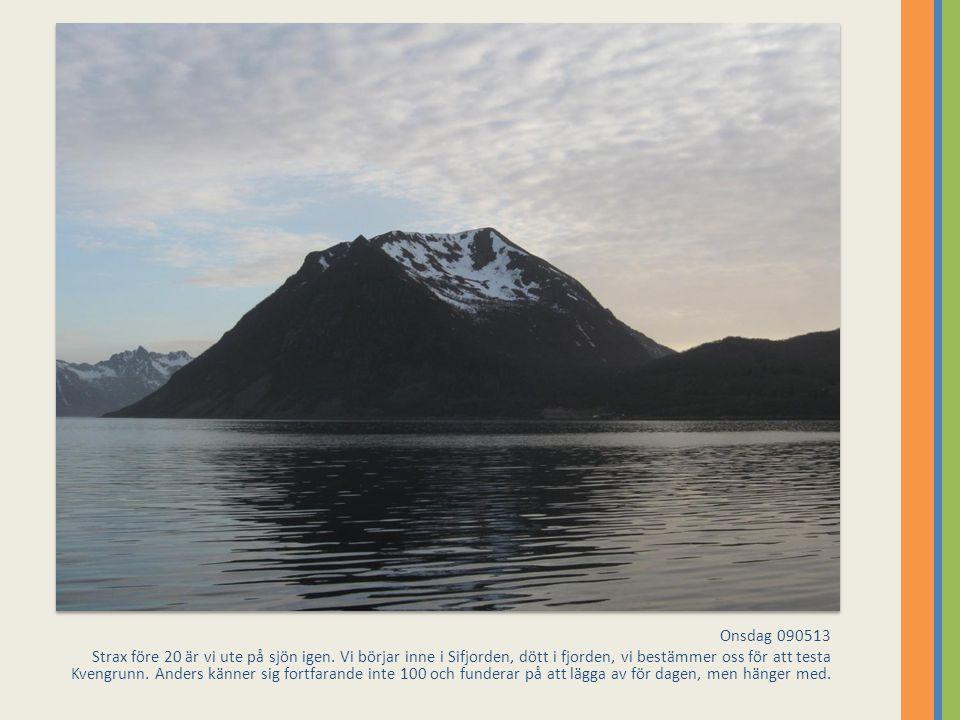 Onsdag 090513 Strax före 20 är vi ute på sjön igen. Vi börjar inne i Sifjorden, dött i fjorden, vi bestämmer oss för att testa Kvengrunn. Anders känne
