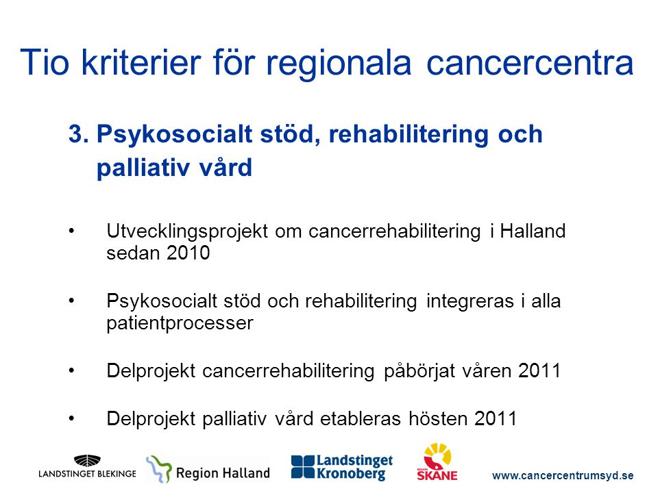 www.cancercentrumsyd.se 3. Psykosocialt stöd, rehabilitering och palliativ vård Utvecklingsprojekt om cancerrehabilitering i Halland sedan 2010 Psykos