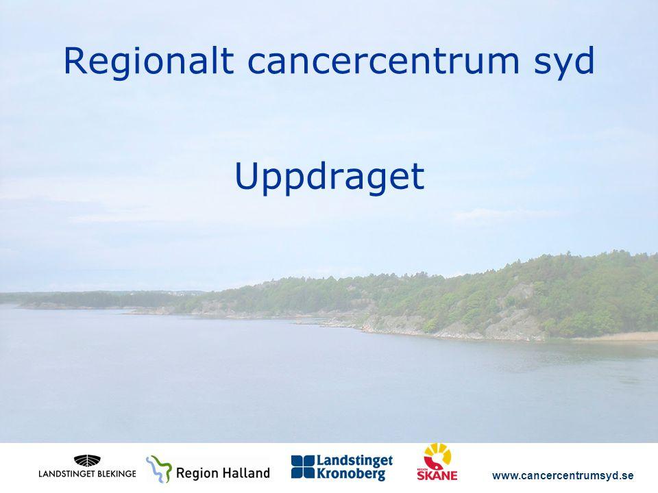 www.cancercentrumsyd.se Regionalt cancercentrum syd Uppdraget