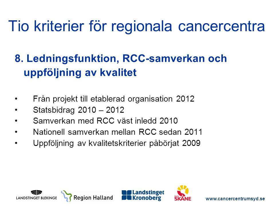www.cancercentrumsyd.se 8. Ledningsfunktion, RCC-samverkan och uppföljning av kvalitet Från projekt till etablerad organisation 2012 Statsbidrag 2010