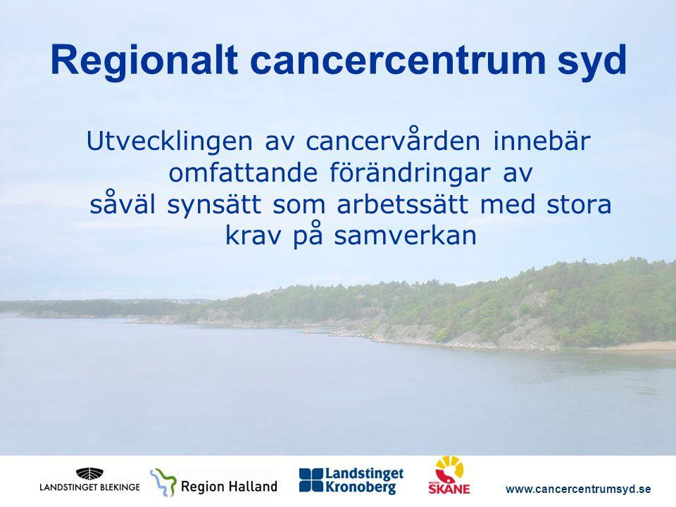 www.cancercentrumsyd.se Utvecklingen av cancervården innebär omfattande förändringar av såväl synsätt som arbetssätt med stora krav på samverkan Regionalt cancercentrum syd
