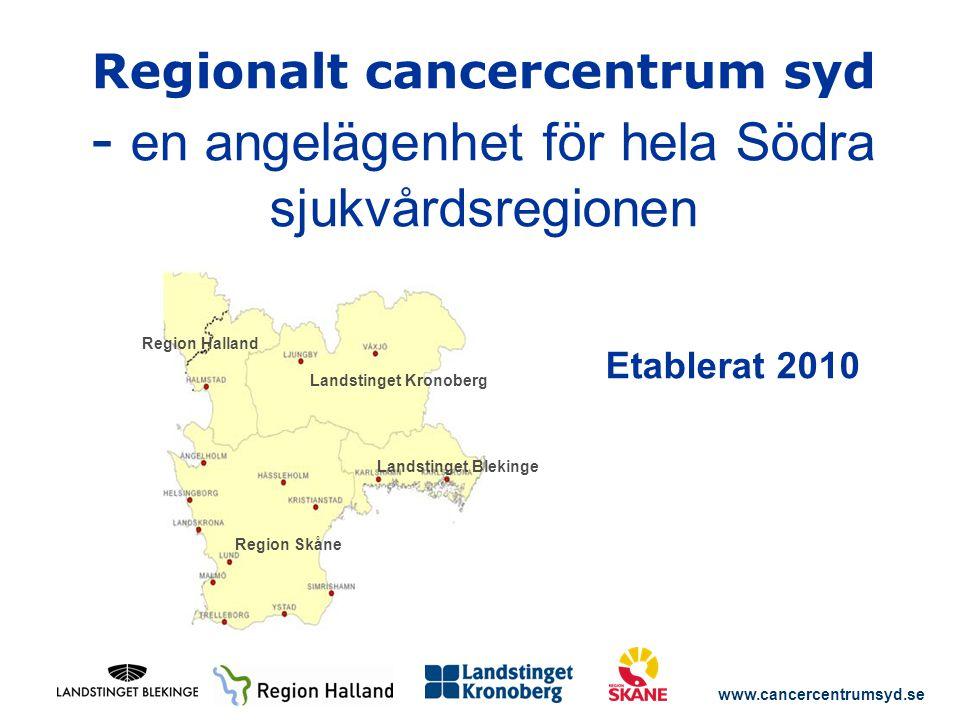 www.cancercentrumsyd.se Landstinget Kronoberg Region Skåne Region Halland Landstinget Blekinge Regionalt cancercentrum syd - en angelägenhet för hela Södra sjukvårdsregionen Etablerat 2010
