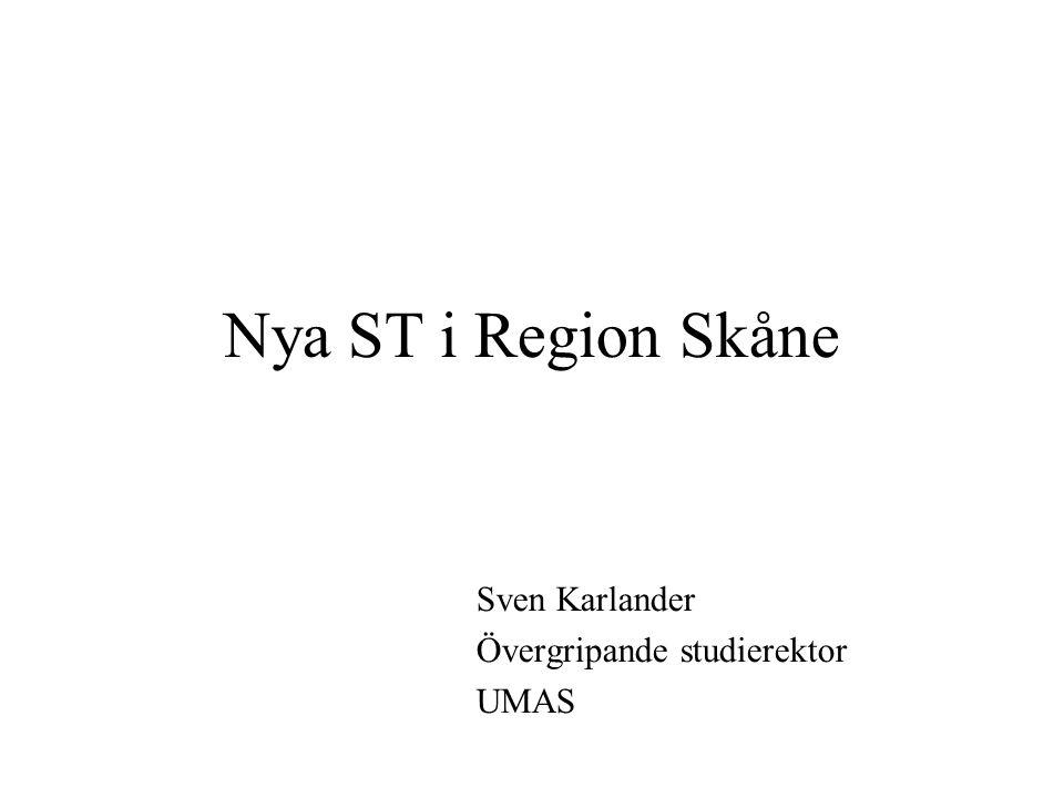 Nya ST i Region Skåne Sven Karlander Övergripande studierektor UMAS