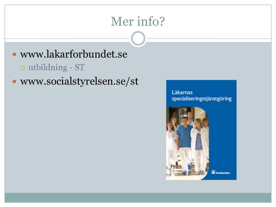 Mer info? www.lakarforbundet.se  utbildning - ST www.socialstyrelsen.se/st