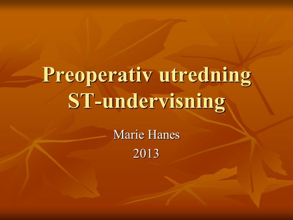 Preoperativ utredning ST-undervisning Marie Hanes 2013