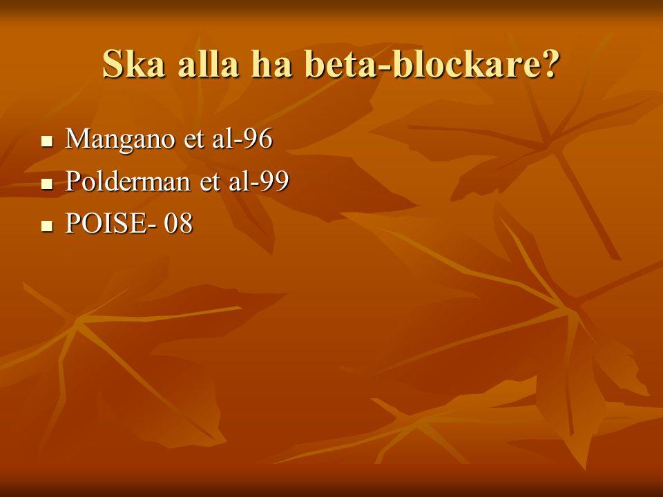 Ska alla ha beta-blockare? Mangano et al-96 Mangano et al-96 Polderman et al-99 Polderman et al-99 POISE- 08 POISE- 08