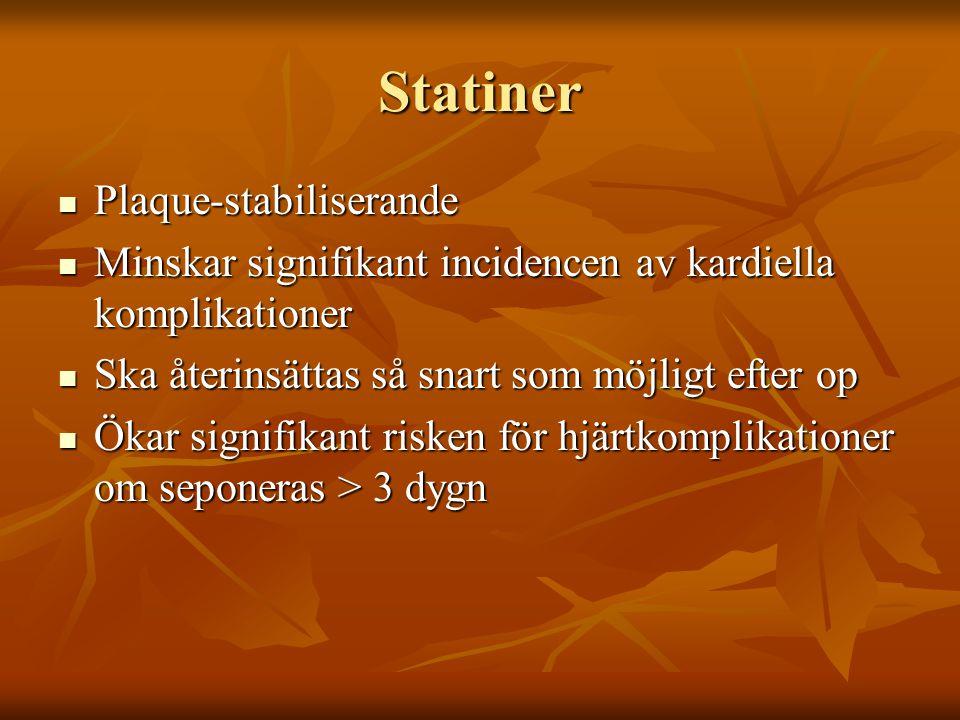 Statiner Plaque-stabiliserande Plaque-stabiliserande Minskar signifikant incidencen av kardiella komplikationer Minskar signifikant incidencen av kard