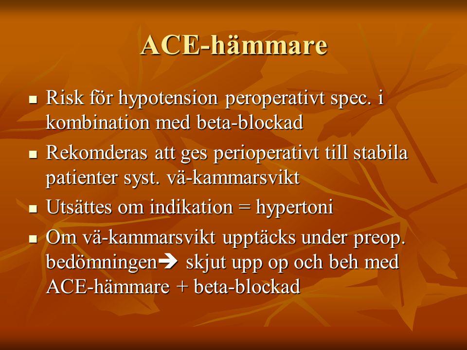 ACE-hämmare Risk för hypotension peroperativt spec. i kombination med beta-blockad Risk för hypotension peroperativt spec. i kombination med beta-bloc