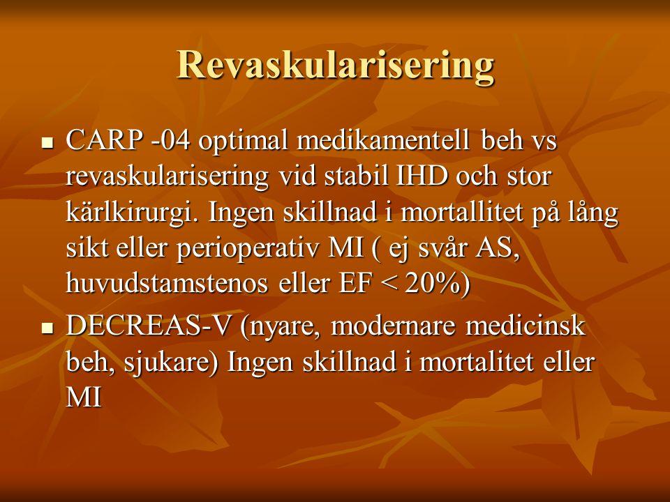 Revaskularisering CARP -04 optimal medikamentell beh vs revaskularisering vid stabil IHD och stor kärlkirurgi. Ingen skillnad i mortallitet på lång si