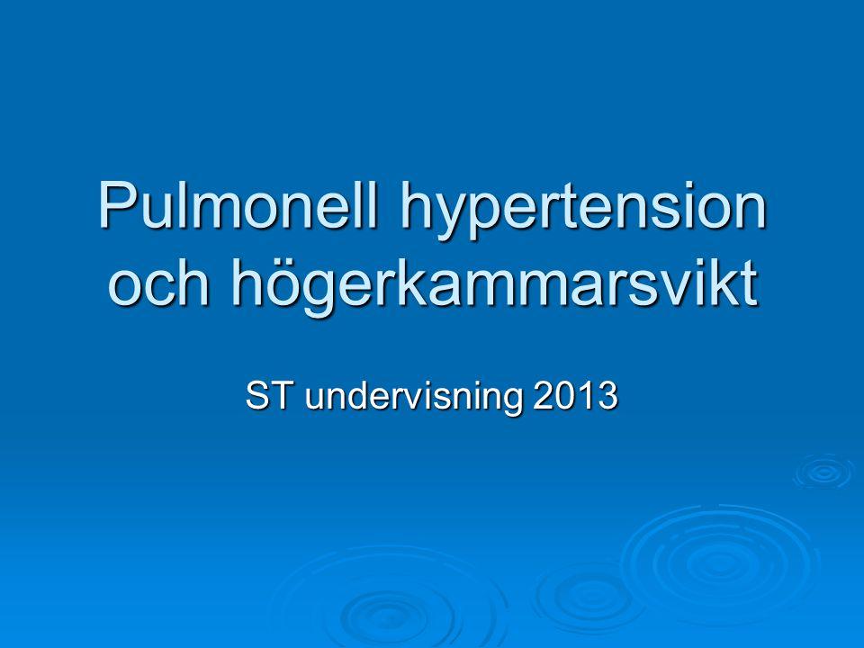 Pulmonell hypertension= mPAP > 25 mmHg i vila  Komplex patofysiologi  Progressiv ökning av pulmonellt artär tryck (PAP) och vaskulär resistens  hö svikt  Icke specifika symptom  Anestesi och kirurgi associerad med ökad morbiditet och mortalitet  Förståelse av patofysiologin av avgörande betydelse