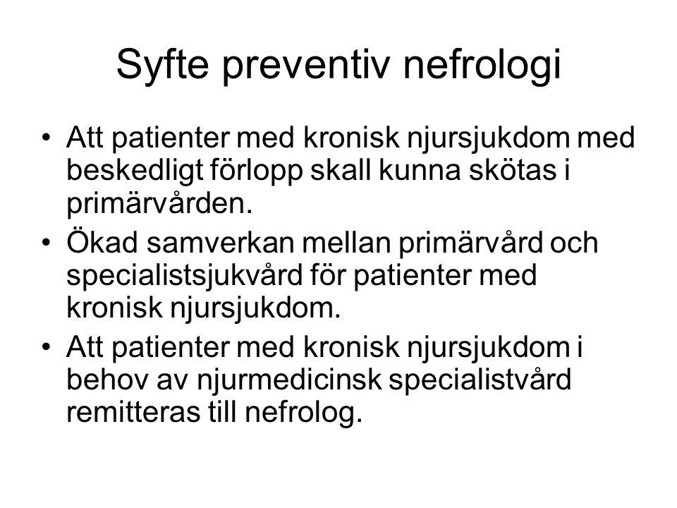 Syfte preventiv nefrologi Att patienter med kronisk njursjukdom med beskedligt förlopp skall kunna skötas i primärvården. Ökad samverkan mellan primär