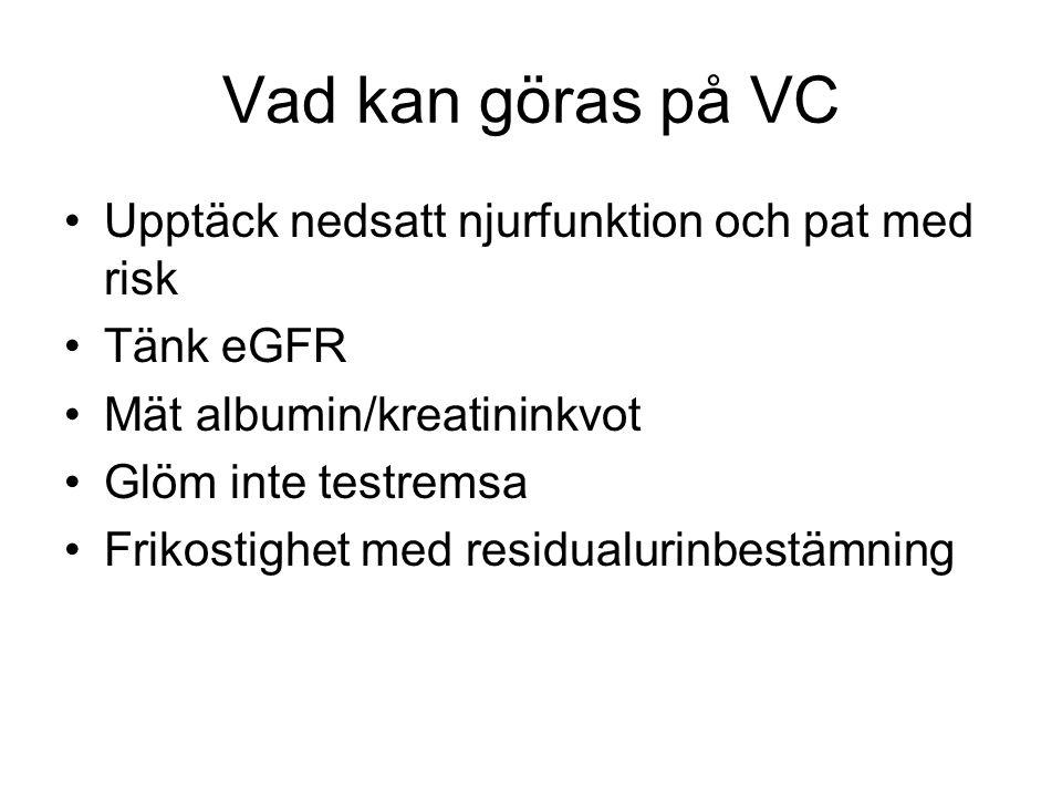 Vad kan göras på VC Upptäck nedsatt njurfunktion och pat med risk Tänk eGFR Mät albumin/kreatininkvot Glöm inte testremsa Frikostighet med residualuri