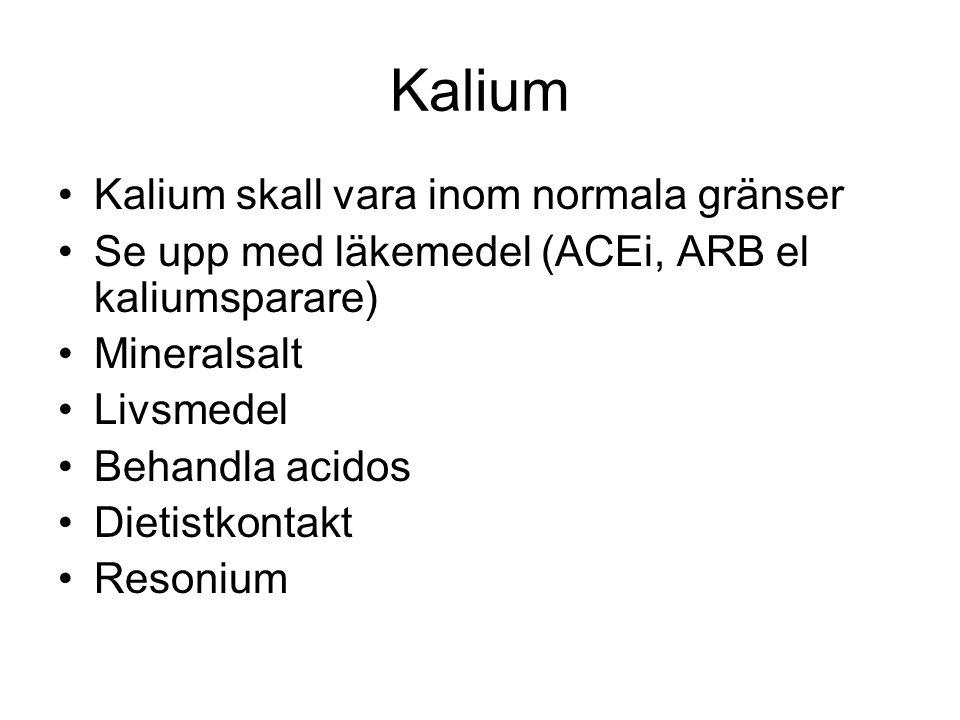 Kalium Kalium skall vara inom normala gränser Se upp med läkemedel (ACEi, ARB el kaliumsparare) Mineralsalt Livsmedel Behandla acidos Dietistkontakt R