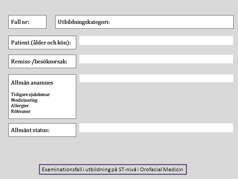 Fall nr:Utbildningskategori: Patient (ålder och kön): Remiss-/besöksorsak: Allmän anamnes Tidigare sjukdomar Medicinering Allergier Rökvanor Allmänt s