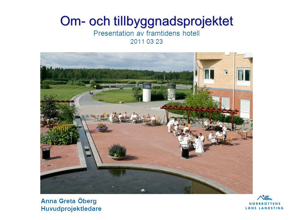 Om- och tillbyggnadsprojektet Om- och tillbyggnadsprojektet Presentation av framtidens hotell 2011 03 23 Anna Greta Öberg Huvudprojektledare