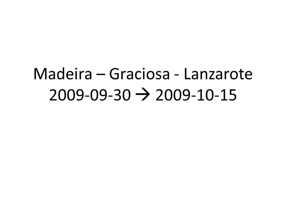Madeira – Graciosa - Lanzarote 2009-09-30  2009-10-15