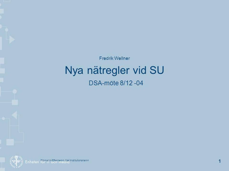 Förnamn Efternamn, titel Institutionsnamn 12 Nya nätregler vid SU Adresser och protokoll All trafik som routas i SUNT är IP-trafik.