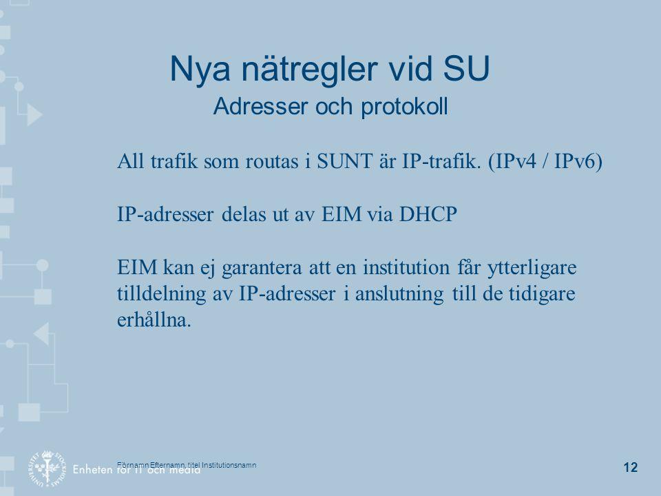 Förnamn Efternamn, titel Institutionsnamn 12 Nya nätregler vid SU Adresser och protokoll All trafik som routas i SUNT är IP-trafik. (IPv4 / IPv6) IP-a