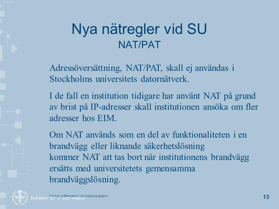 Förnamn Efternamn, titel Institutionsnamn 13 Nya nätregler vid SU NAT/PAT Adressöversättning, NAT/PAT, skall ej användas i Stockholms universitets dat