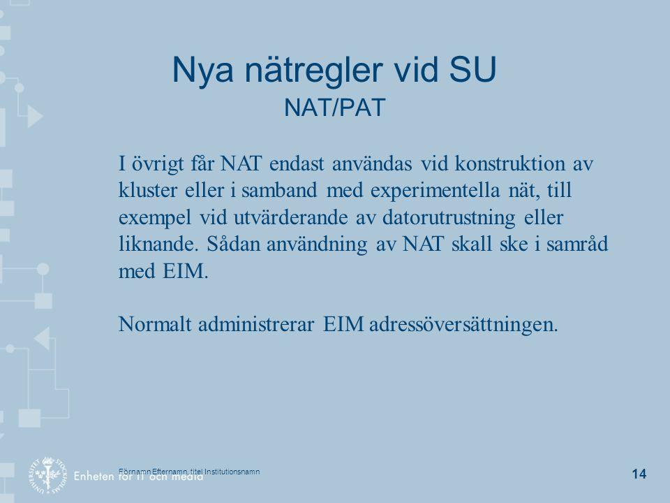 Förnamn Efternamn, titel Institutionsnamn 14 Nya nätregler vid SU NAT/PAT I övrigt får NAT endast användas vid konstruktion av kluster eller i samband