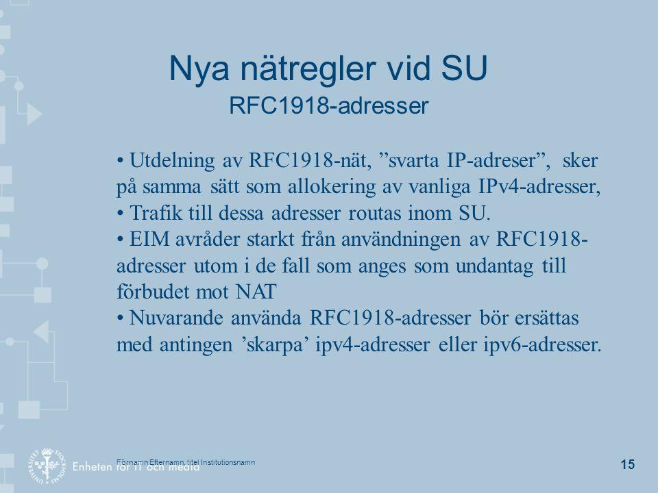 """Förnamn Efternamn, titel Institutionsnamn 15 Nya nätregler vid SU RFC1918-adresser Utdelning av RFC1918-nät, """"svarta IP-adreser"""", sker på samma sätt s"""