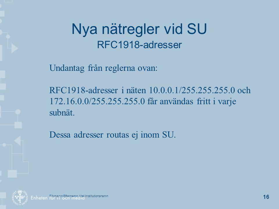 Förnamn Efternamn, titel Institutionsnamn 16 Nya nätregler vid SU RFC1918-adresser Undantag från reglerna ovan: RFC1918-adresser i näten 10.0.0.1/255.