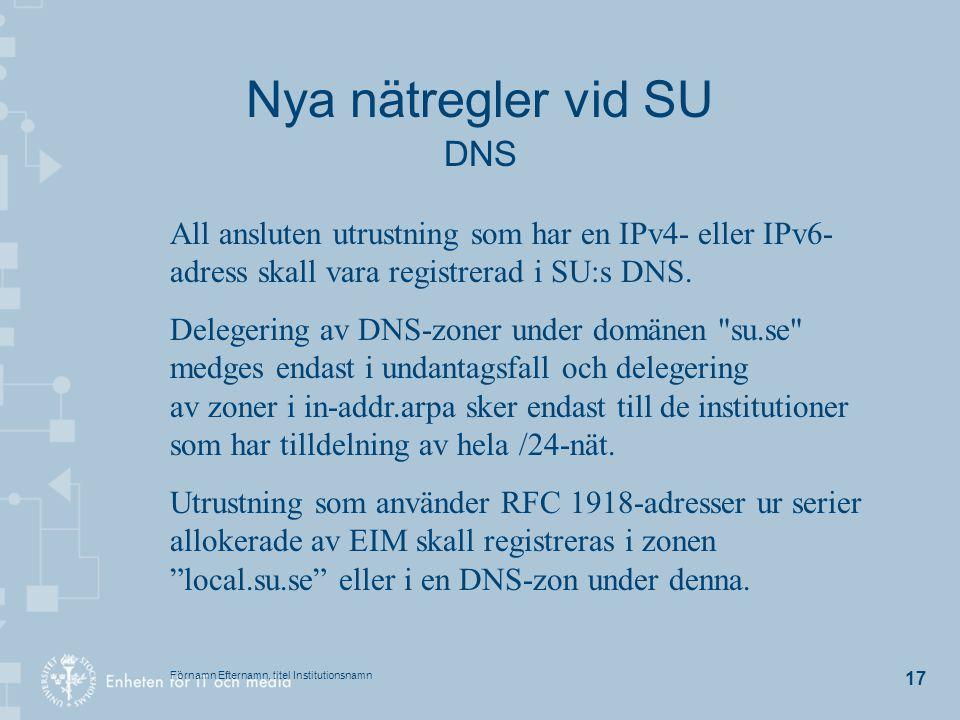 Förnamn Efternamn, titel Institutionsnamn 17 Nya nätregler vid SU DNS All ansluten utrustning som har en IPv4- eller IPv6- adress skall vara registrer