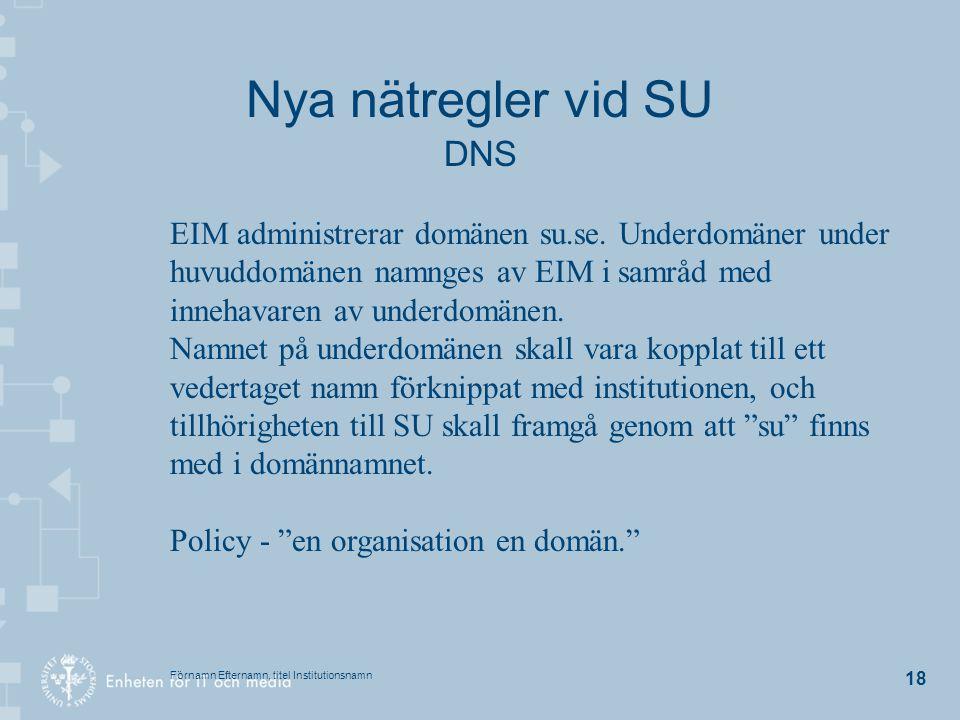 Förnamn Efternamn, titel Institutionsnamn 18 Nya nätregler vid SU DNS EIM administrerar domänen su.se. Underdomäner under huvuddomänen namnges av EIM