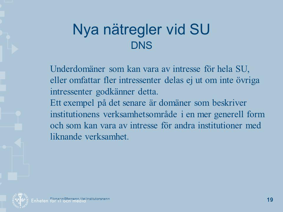 Förnamn Efternamn, titel Institutionsnamn 19 Nya nätregler vid SU DNS Underdomäner som kan vara av intresse för hela SU, eller omfattar fler intressen