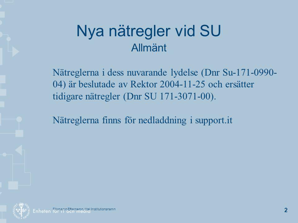 Förnamn Efternamn, titel Institutionsnamn 3 Nya nätregler vid SU Allmänt Enheten för IT och Media (EIM) driver SU:s nätverk för data och telefoni (SUNT) och ansvarar för trafiken och anslutningen fram till varje enskild dator.
