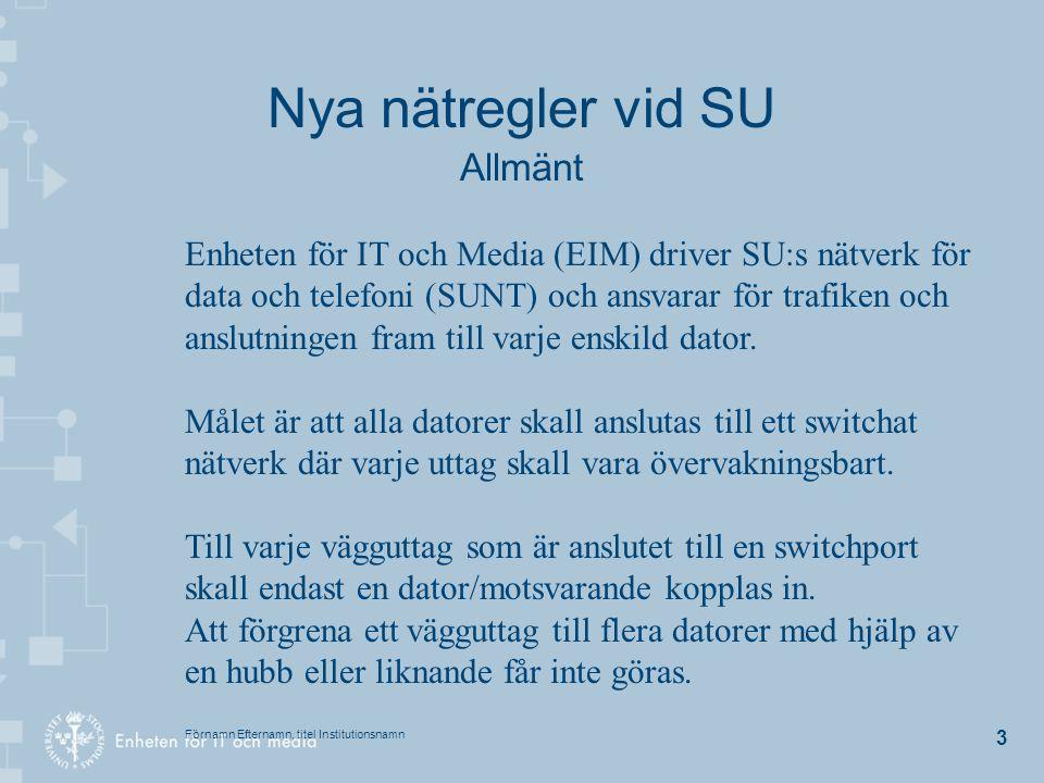 Förnamn Efternamn, titel Institutionsnamn 14 Nya nätregler vid SU NAT/PAT I övrigt får NAT endast användas vid konstruktion av kluster eller i samband med experimentella nät, till exempel vid utvärderande av datorutrustning eller liknande.