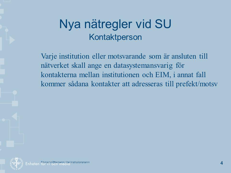 Förnamn Efternamn, titel Institutionsnamn 5 Nya nätregler vid SU Massutskick av e-post Utskick av e-post till stora delar av Stockholms universitets personal eller studenter får endast ske av EIM efter godkännande av chefen för IT och media.