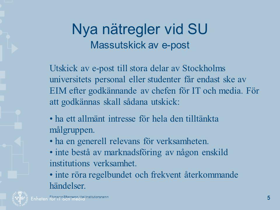 Förnamn Efternamn, titel Institutionsnamn 5 Nya nätregler vid SU Massutskick av e-post Utskick av e-post till stora delar av Stockholms universitets p
