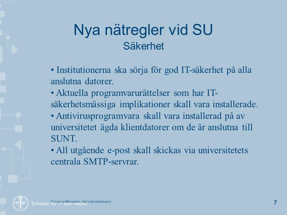 Förnamn Efternamn, titel Institutionsnamn 8 Nya nätregler vid SU Säkerhet Institutioner får inte skaffa egna anslutningar till någon extern ISP (Internet Service Provider) utan godkännande av EIM.