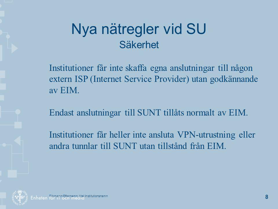 Förnamn Efternamn, titel Institutionsnamn 8 Nya nätregler vid SU Säkerhet Institutioner får inte skaffa egna anslutningar till någon extern ISP (Inter