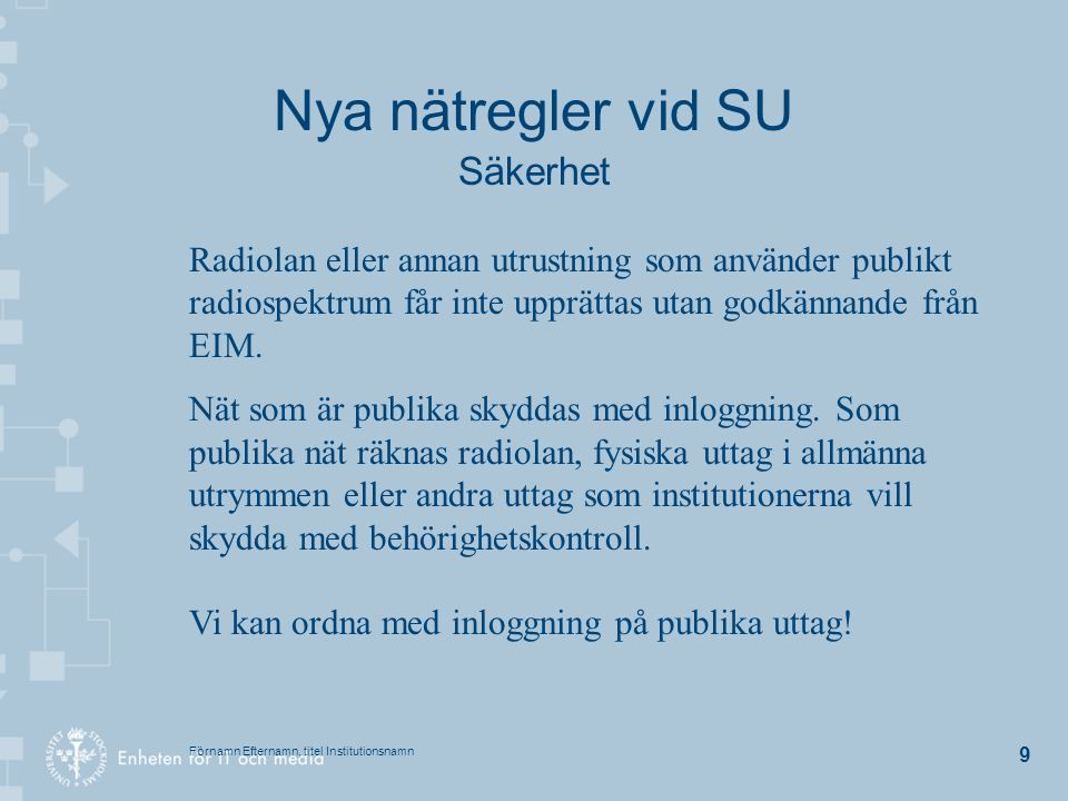 Förnamn Efternamn, titel Institutionsnamn 20 Enheten för IT och media Stockholms universitet Frescati Hagväg 10 106 91 Stockholm Tfn: 16 1999 www.it.su.se