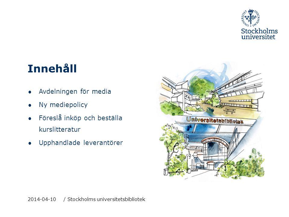 ● Avdelningen för media ● Ny mediepolicy ● Föreslå inköp och beställa kurslitteratur ● Upphandlade leverantörer 2014-04-10 / Stockholms universitetsbi