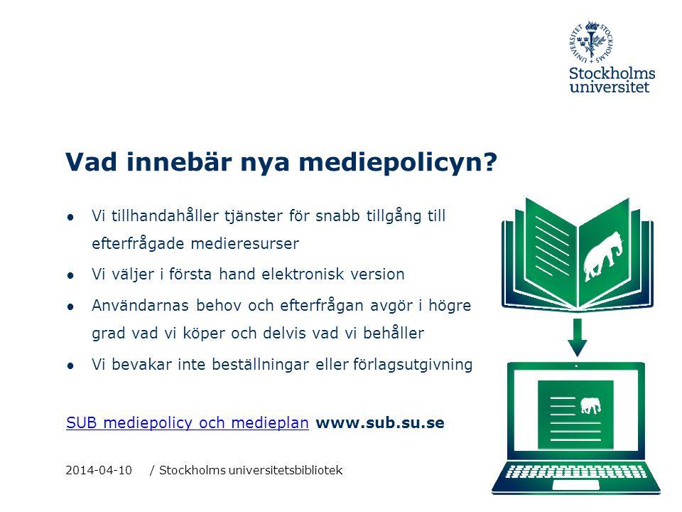 Vad innebär nya mediepolicyn? 2014-04-10 / Stockholms universitetsbibliotek ● Vi tillhandahåller tjänster för snabb tillgång till efterfrågade mediere