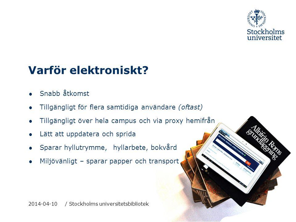 2014-04-10 / Stockholms universitetsbibliotek ● Snabb åtkomst ● Tillgängligt för flera samtidiga användare (oftast) ● Tillgängligt över hela campus oc