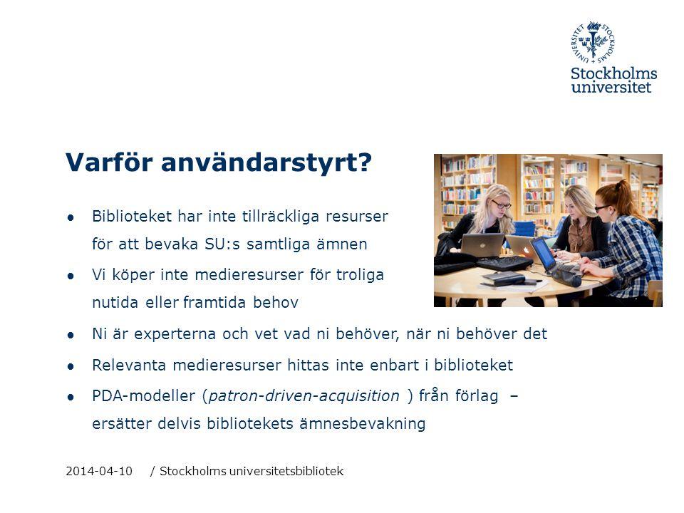 2014-04-10 / Stockholms universitetsbibliotek ● Biblioteket har inte tillräckliga resurser för att bevaka SU:s samtliga ämnen ● Vi köper inte medieres