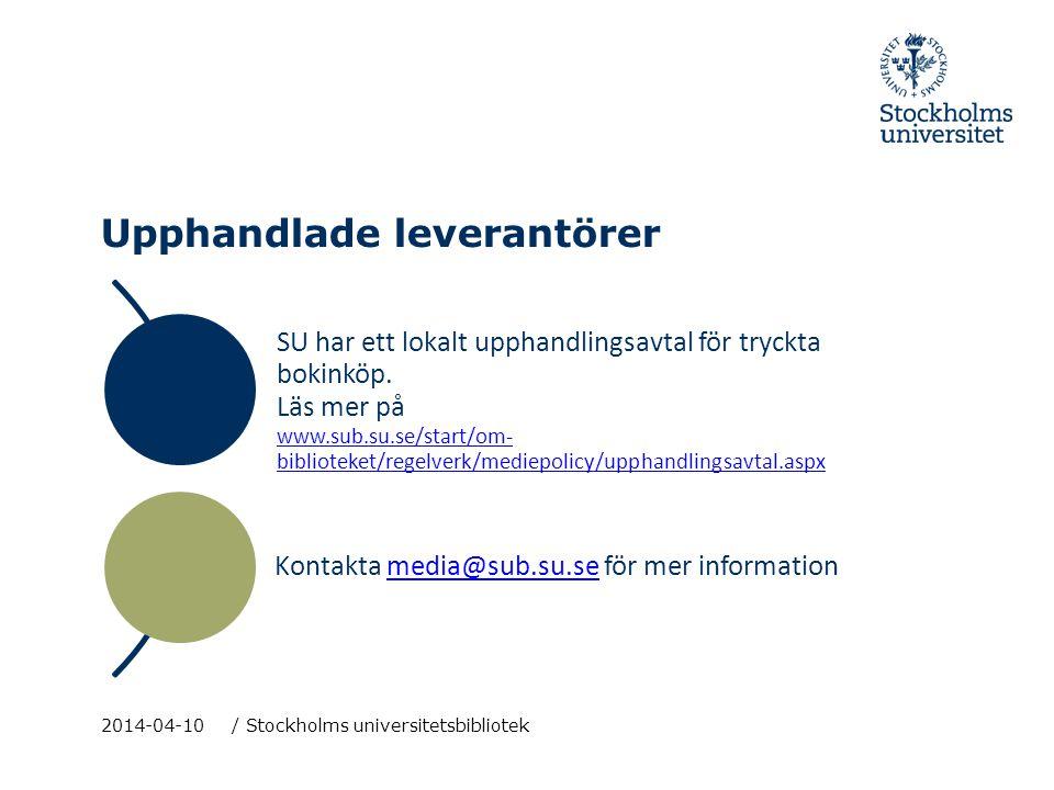 Upphandlade leverantörer SU har ett lokalt upphandlingsavtal för tryckta bokinköp. Läs mer på www.sub.su.se/start/om- biblioteket/regelverk/mediepolic