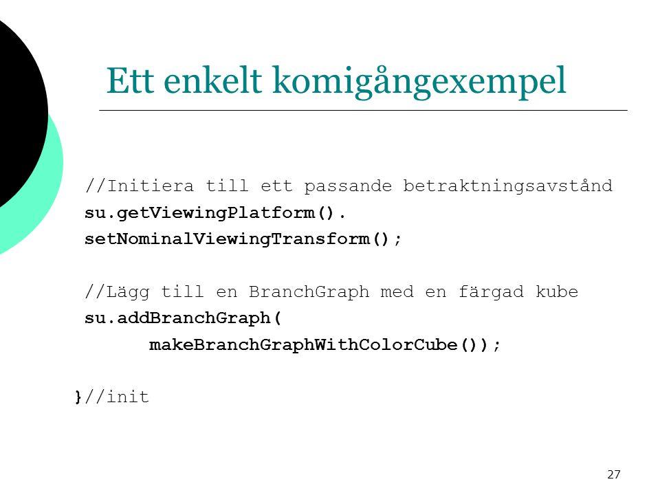 27 Ett enkelt komigångexempel //Initiera till ett passande betraktningsavstånd su.getViewingPlatform().